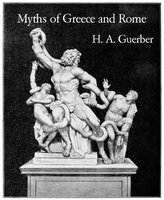 Myths of Greece and Rome - H.A. Guerber