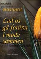 Lad os gå foråret i møde sammen - Jørgen Schrold