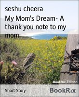 My Mom's Dream– A Thank You Note To My Mom - Seshu Cheera