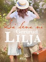 Så leva vi - Gertrud Lilja