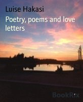 Poetry, Poems and Love Letters - Luise Hakasi
