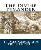 The Divine Pymander - Hermes Mercurius Trismegistus