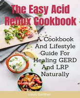 The Easy Acid Reflux Cookbook - Louis Gardner