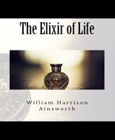 The Elixir of Life - William Harrison Ainsworth