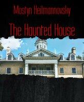The Haunted House - Mostyn Heilmannovsky