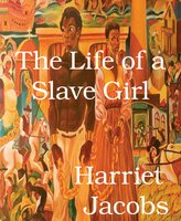 The Life of a Slave Girl - Harriet Jacobs