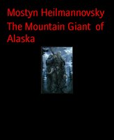 The Mountain Giant of Alaska - Mostyn Heilmannovsky