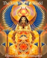The Virgin of the World - Hermes Mercurius Trismegistus
