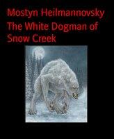 The White Dogman of Snow Creek - Mostyn Heilmannovsky