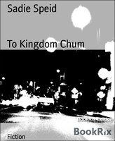 To Kingdom Chum - Sadie Speid