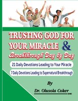 Trusting God For Your Miracle and Breakthrough Day by Day - Dr. Olusola Coker