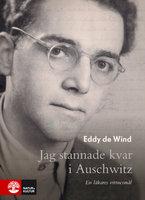 Jag stannande kvar i Auschwitz : En läkares vittnesmål - Eddy de Wind