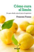 Cómo cura el limón - Francesc Fossas
