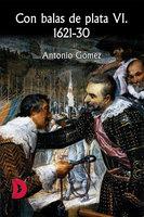 Con balas de plata VI. 1621-30 - Antonio Gómez