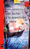 Lila Sacher y la expedición al norte - Catalina González Vilar