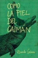 Como la piel del caimán - Ricardo Gómez Gil