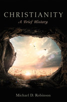 Christianity: A Brief History - Michael D. Robinson