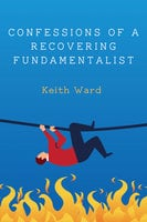 Confessions of a Recovering Fundamentalist - Keith Ward