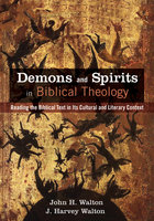 Demons and Spirits in Biblical Theology - John H. Walton, J. Harvey Walton