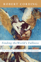 Finding the World's Fullness - Robert Cording