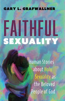 Faithful Sexuality - Gary L. Grafwallner