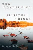 Now Concerning Spiritual Things - Fitzroy John Willis