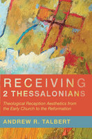 Receiving 2 Thessalonians - Andrew R. Talbert