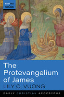 The Protevangelium of James - Lily C. Vuong