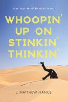Whoopin' Up on Stinkin' Thinkin' - J. Matthew Nance
