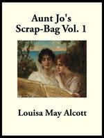 Aunt Jo's Scrap-Bag - Louisa May Alcott