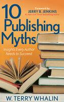 10 Publishing Myths - W. Terry Whalin