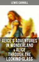 Alice's Adventures in Wonderland & Alice Through the Looking-Glass - Lewis Carroll