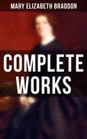 Complete Works - Mary Elizabeth Braddon