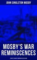 Mosby's War Reminiscences - Stuart's Cavalry Campaigns in Civil War - John Singleton Mosby