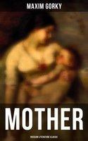 Mother (Russian Literature Classic) - Maxim Gorky