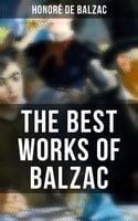 The Best Works of Balzac - Honoré de Balzac