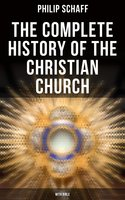 The Complete History of the Christian Church (With Bible) - Philip Schaff