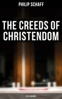 The Creeds of Christendom (All 3 Volumes) - Philip Schaff