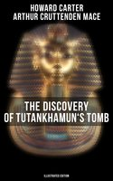 The Discovery of Tutankhamun's Tomb (Illustrated Edition) - Howard Carter, Arthur Cruttenden Mace