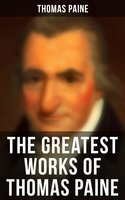 The Greatest Works of Thomas Paine - Thomas Paine
