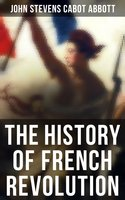 The History of French Revolution - John Stevens Cabot Abbott