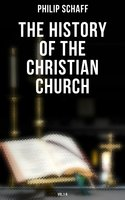 The History of the Christian Church: Vol.1-8 - Philip Schaff