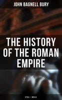 The History of the Roman Empire: 27 B.C. – 180 A.D. - John Bagnell Bury