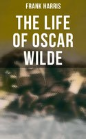 The Life of Oscar Wilde - Frank Harris