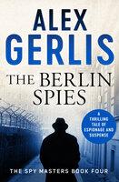 The Berlin Spies - Alex Gerlis