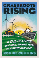 Grassroots Rising: A Call to Action on Climate, Farming, Food, and a Green New Deal - Ronnie Cummins