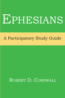 Ephesians: A Participatory Study Guide - Robert D. Cornwall
