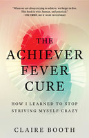 The Achiever Fever Cure - Claire Booth