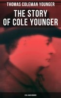The Story of Cole Younger (Civil War Memoir) - Thomas Coleman Younger