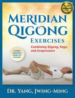 Meridian Qigong Exercises - Jwing-Ming Yang
